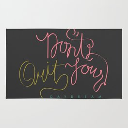 don't quit your daydream. Rug