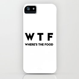 WTF Where's The Food iPhone Case