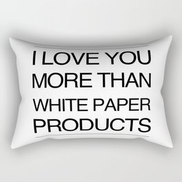 I Love You More Than White Paper Products Rectangular Pillow