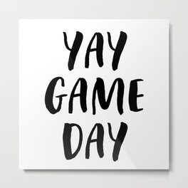 Yay Game Day Football Sports Black Text Metal Print