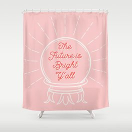 Crystal Ball Art | The Future is Bright Y'all Shower Curtain
