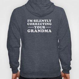 I'm Silently Correcting Your Grandma Hoody