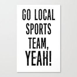 Local Sports, YEAH! Canvas Print