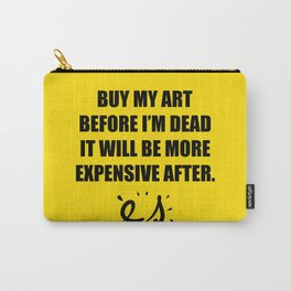 Buy my art before i'm dead it will be more expensive after Carry-All Pouch