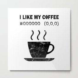 I Like My Coffee Black Hex Code RGB Programmer Graphic Designer Nerd Funny Metal Print