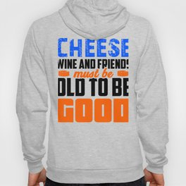 Friendship Cheese Wine and Friends Must be Old to be Good Cheese Lover Hoody