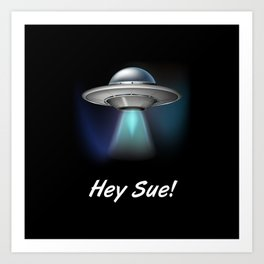 Hey Sue Art Print
