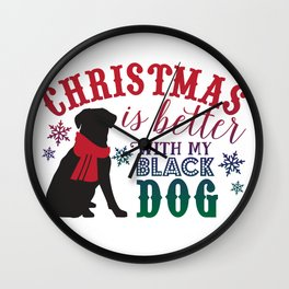 Christmas is Better with My Black Dog Wall Clock