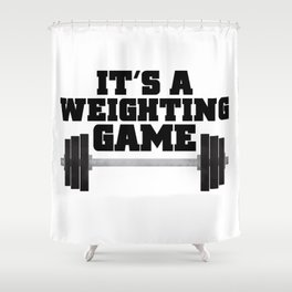 It's A Weighting Game Shower Curtain