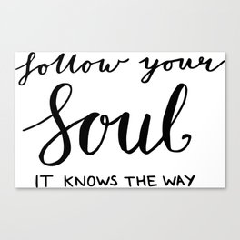 Gifts, Inspiring quotes - Follow your soul - it knows the way Canvas Print