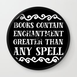 Books Contain Enchantment Greater Than Any Spell (Black BG) Wall Clock