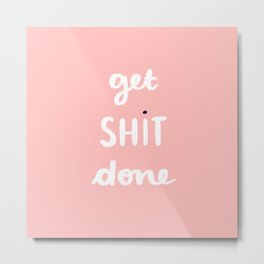 Get Shit Done white edition Metal Print