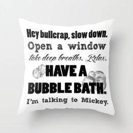 Have a bubble bath. Throw Pillow