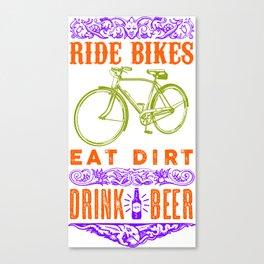Ride bikes, Eat dirt, Drink beer Canvas Print