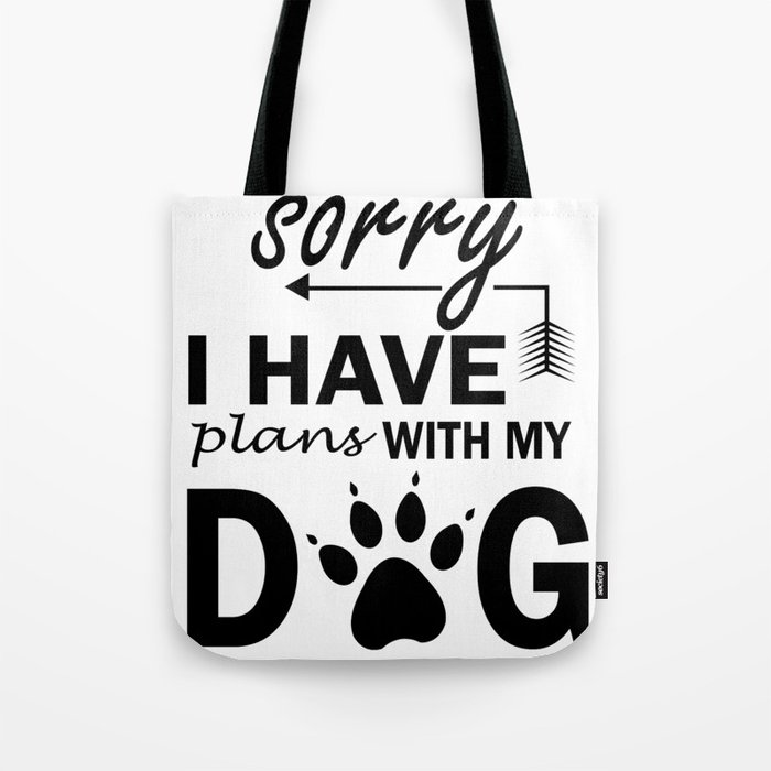 Sorry I have plans with my dog Tote Bag