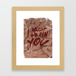 I Must Brain You!  Framed Art Print