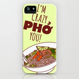 I'm Crazy Pho You! iPhone Case