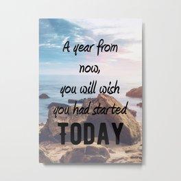 Motivational - Start today. Start now! - Motivation Metal Print