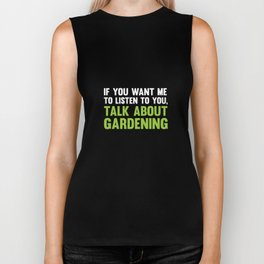 If You Want Me to Listen Talk About Gardening T-Shirt Biker Tank