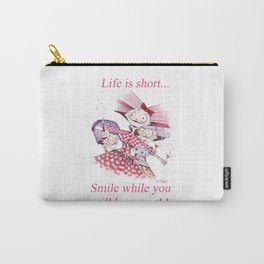 Life is Short...Smile While you still have teeth! Carry-All Pouch