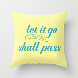 Let it Go (This too Shall Pass) Throw Pillow