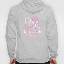 Queens Are Born On January 29th Funny Birthday T-Shirt Hoody