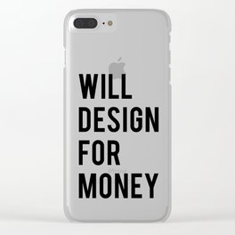 Will design for money Clear iPhone Case