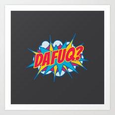 Dafuq? Art Print