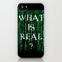 What is real? iPhone Case