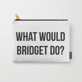 What Would Bridget Do? Carry-All Pouch