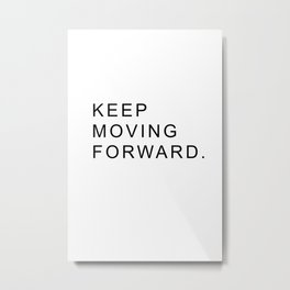 Keep Moving Forward #quotes Metal Print