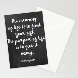 The meaning of life is to find your gift. The purpose of life is to give it away. Shakespeare Stationery Cards