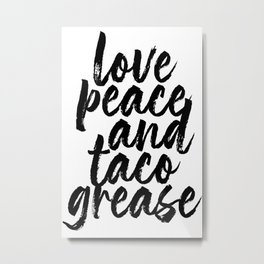 Love Peace and Taco Grease Metal Print
