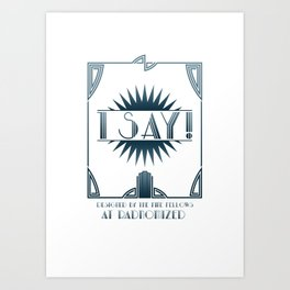 I Say! Art Print