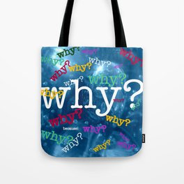 Why? Because! Tote Bag