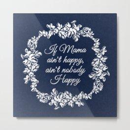 If Mama Ain't Happy Metal Print