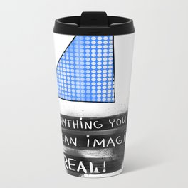 Everything you can imagine is real Metal Travel Mug