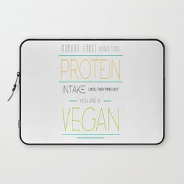 Nobody Cares About Your Protein Intake Until They Find Out You Are A Vegan Laptop Sleeve