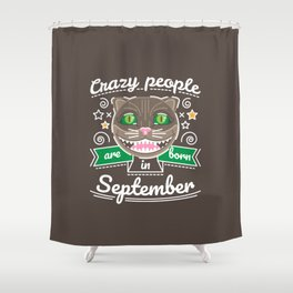 Crazy People are Born in September Shower Curtain