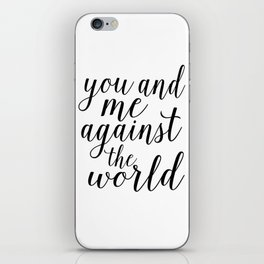 YOU AND ME Against The World,Love Art,Love Sign,Love Gift,Valentines Gift,Quote Prints,Bo iPhone Skin