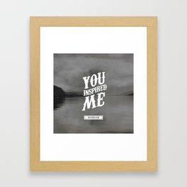 You inspired me Framed Art Print