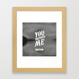You inspired me Framed Art Print