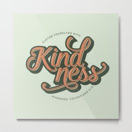 Clothe Yourself with Kindness Metal Print