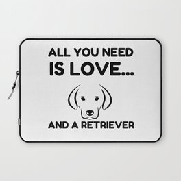 All You Need Is Love And A Retriever Dog Funny Laptop Sleeve