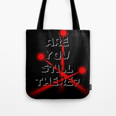 Are you still there? Tote Bag