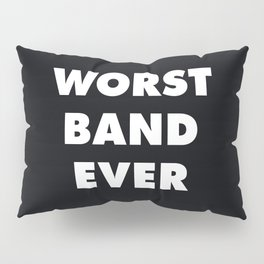 Worst Band Ever Pillow Sham