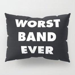 Worst Band Ever Pillow Sham