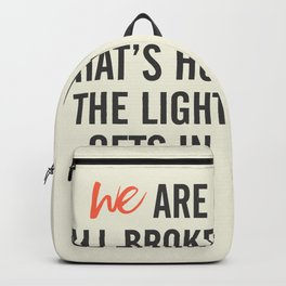 Ernest Hemingway quote, we are all broken, motivation, inspiration, character, difficulties, over Backpack