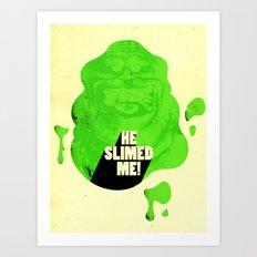 He Slimed Me! Art Print