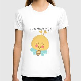 I Bee-lieve In You T-shirt